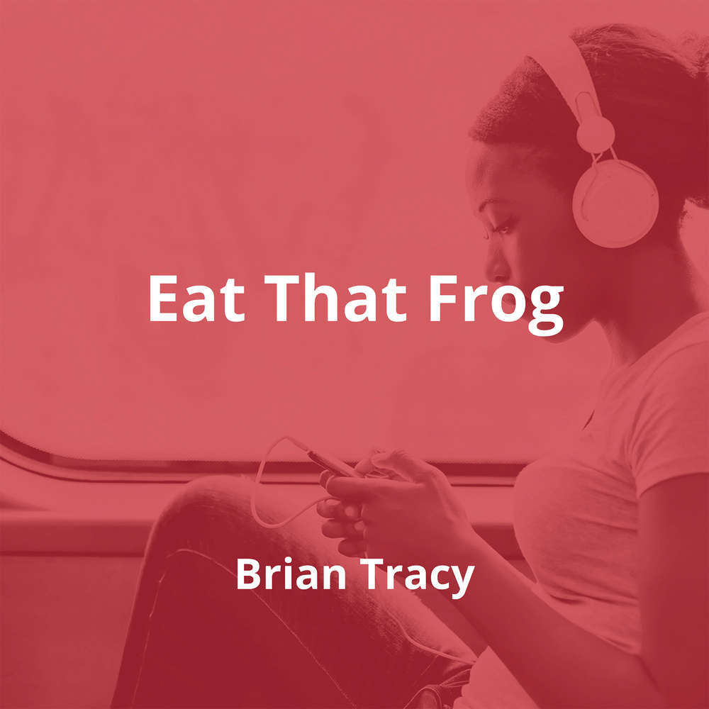 Eat That Frog by Brian Tracy - Summary