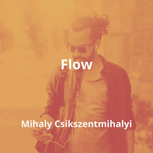 Flow by Mihaly Csikszentmihalyi - Summary