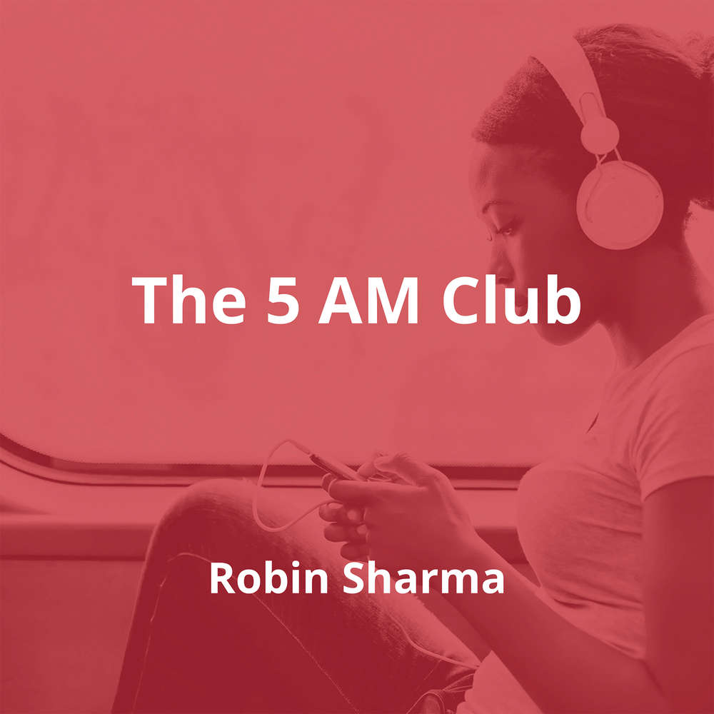 The 5 AM Club by Robin Sharma - Summary