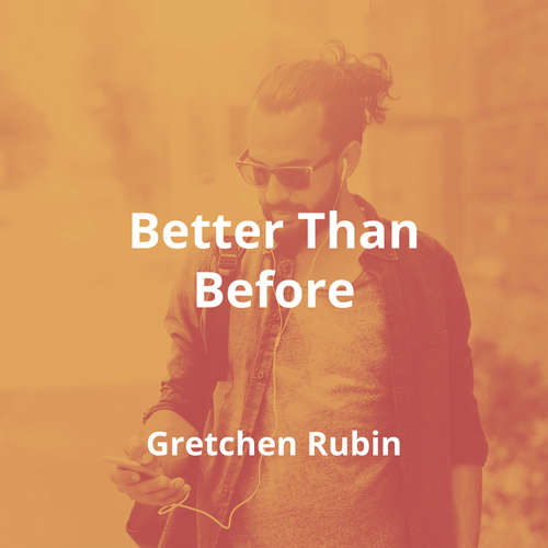 Better Than Before by Gretchen Rubin - Summary