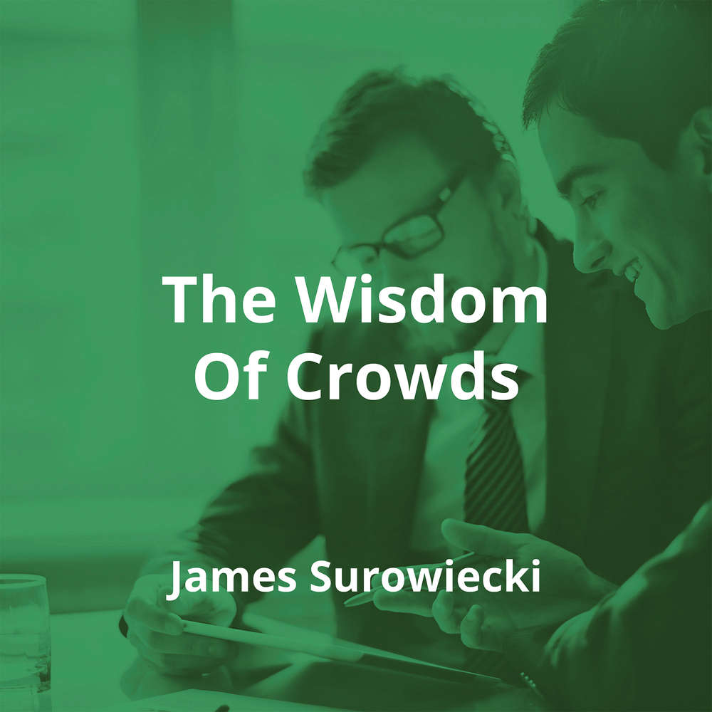 The Wisdom Of Crowds by James Surowiecki - Summary