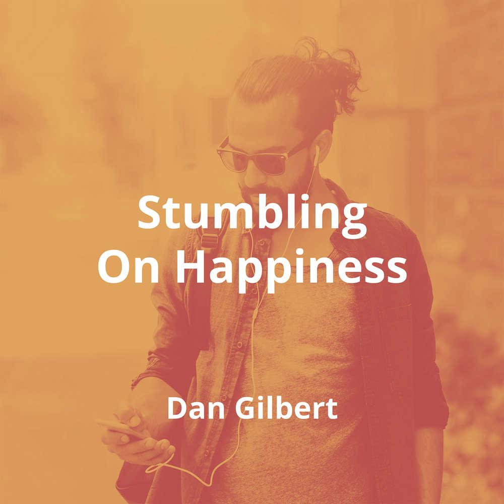 Stumbling On Happiness by Dan Gilbert - Summary