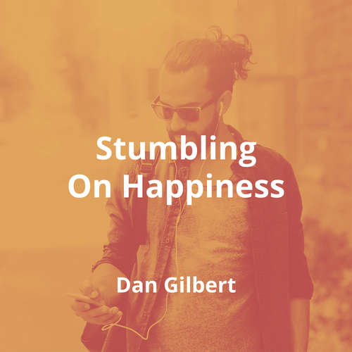 Stumbling On Happiness by Dan Gilbert - Summary