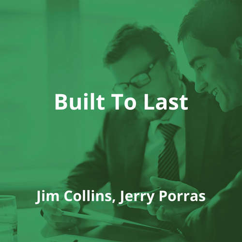 Built To Last by Jim Collins, Jerry Porras - Summary