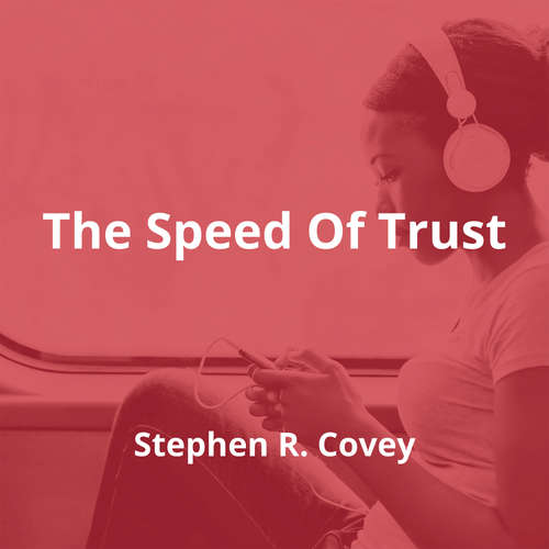 The Speed Of Trust by Stephen R. Covey - Summary