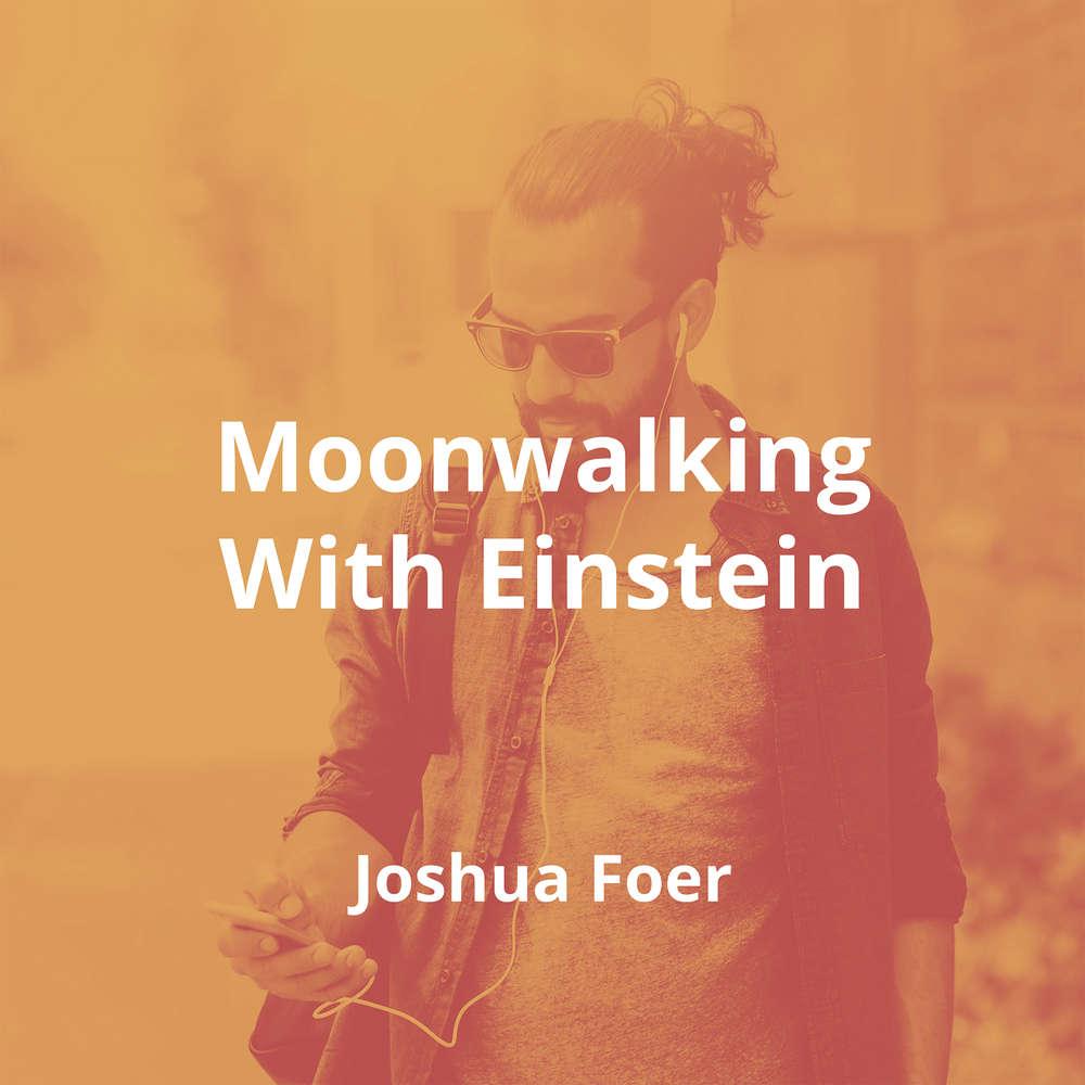 Moonwalking With Einstein by Joshua Foer - Summary