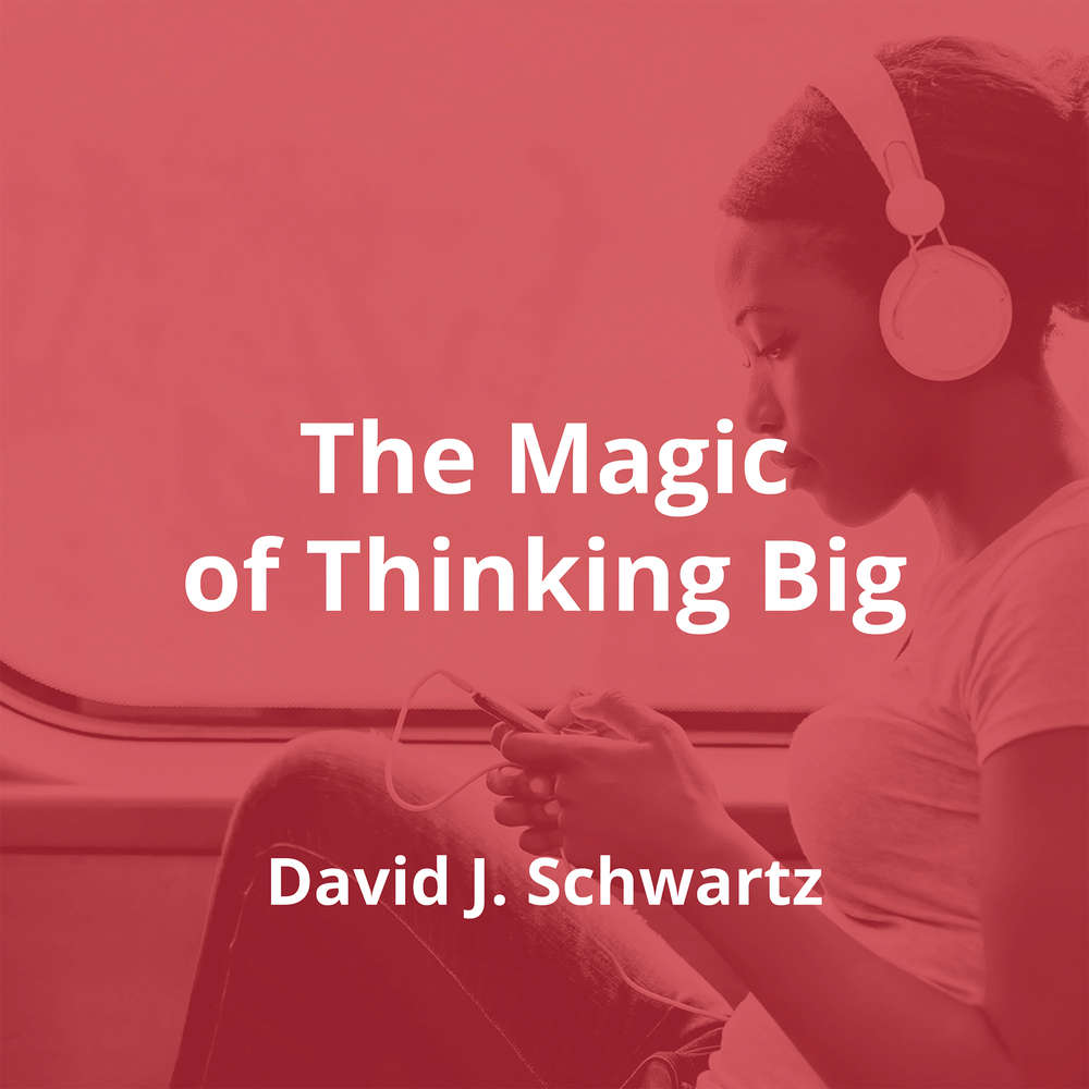 The Magic of Thinking Big by David J. Schwartz - Summary