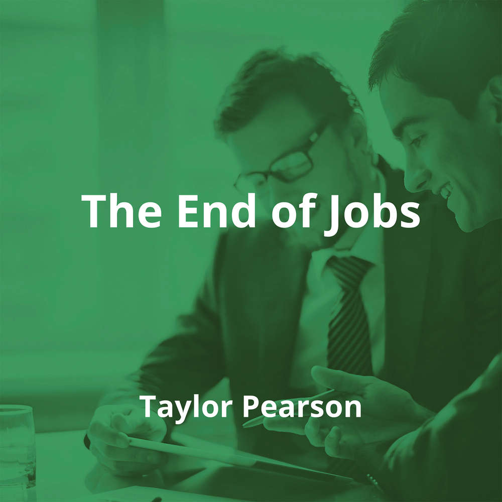 The End of Jobs by Taylor Pearson - Summary