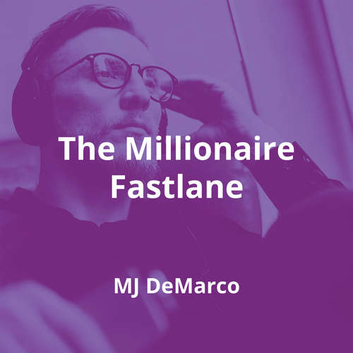 The Millionaire Fastlane by MJ DeMarco - Summary