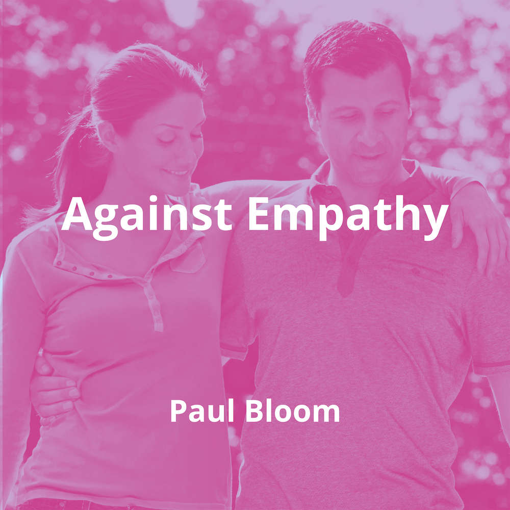 Against Empathy by Paul Bloom - Summary