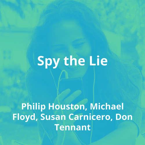 Spy the Lie by Philip Houston, Michael Floyd, Susan Carnicero, Don Tennant - Summary