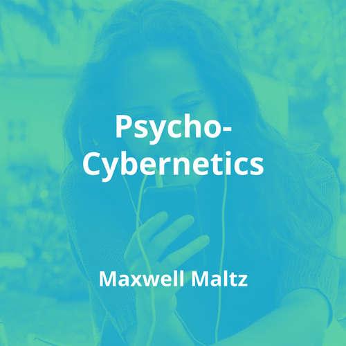 Psycho-Cybernetics by Maxwell Maltz - Summary