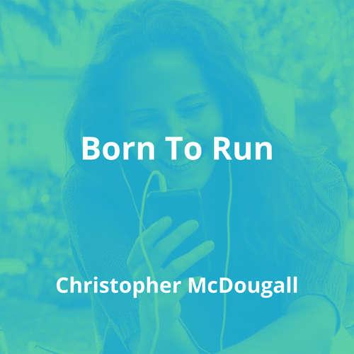 Born To Run by Christopher McDougall - Summary