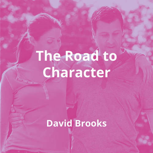 The Road to Character by David Brooks - Summary