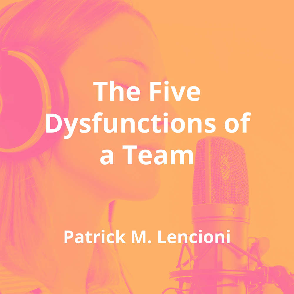 The Five Dysfunctions of a Team by Patrick M. Lencioni - Summary