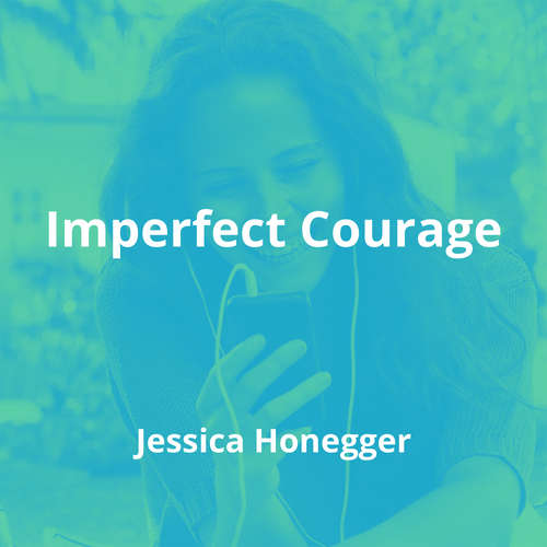 Imperfect Courage by Jessica Honegger - Summary