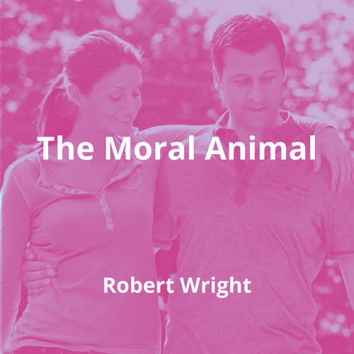The Moral Animal by Robert Wright - Summary