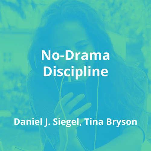 No-Drama Discipline by Daniel J. Siegel, Tina Bryson - Summary