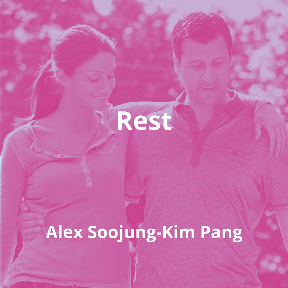 Rest by Alex Soojung-Kim Pang - Summary