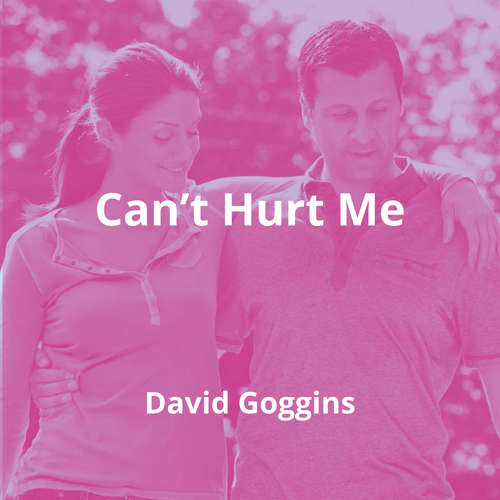 Can't Hurt Me by David Goggins - Summary