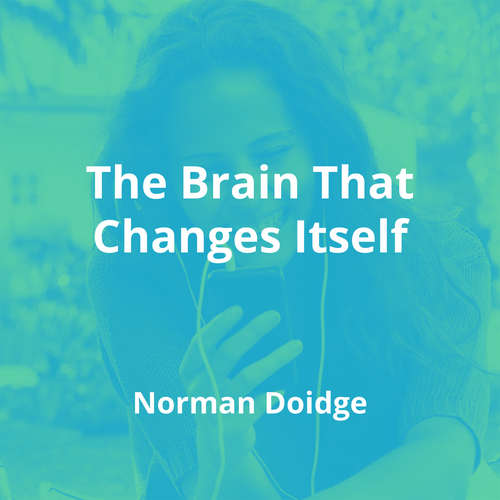 The Brain That Changes Itself by Norman Doidge - Summary