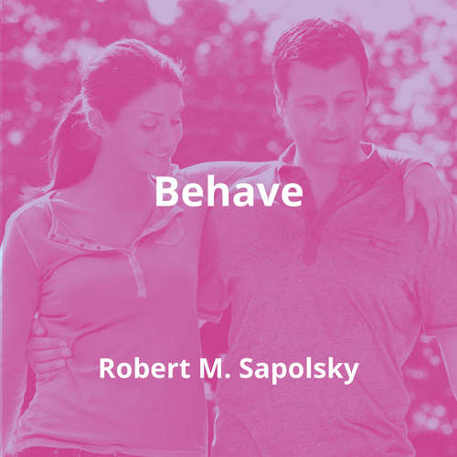 Behave by Robert M. Sapolsky - Summary