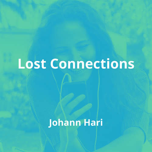 Lost Connections by Johann Hari - Summary