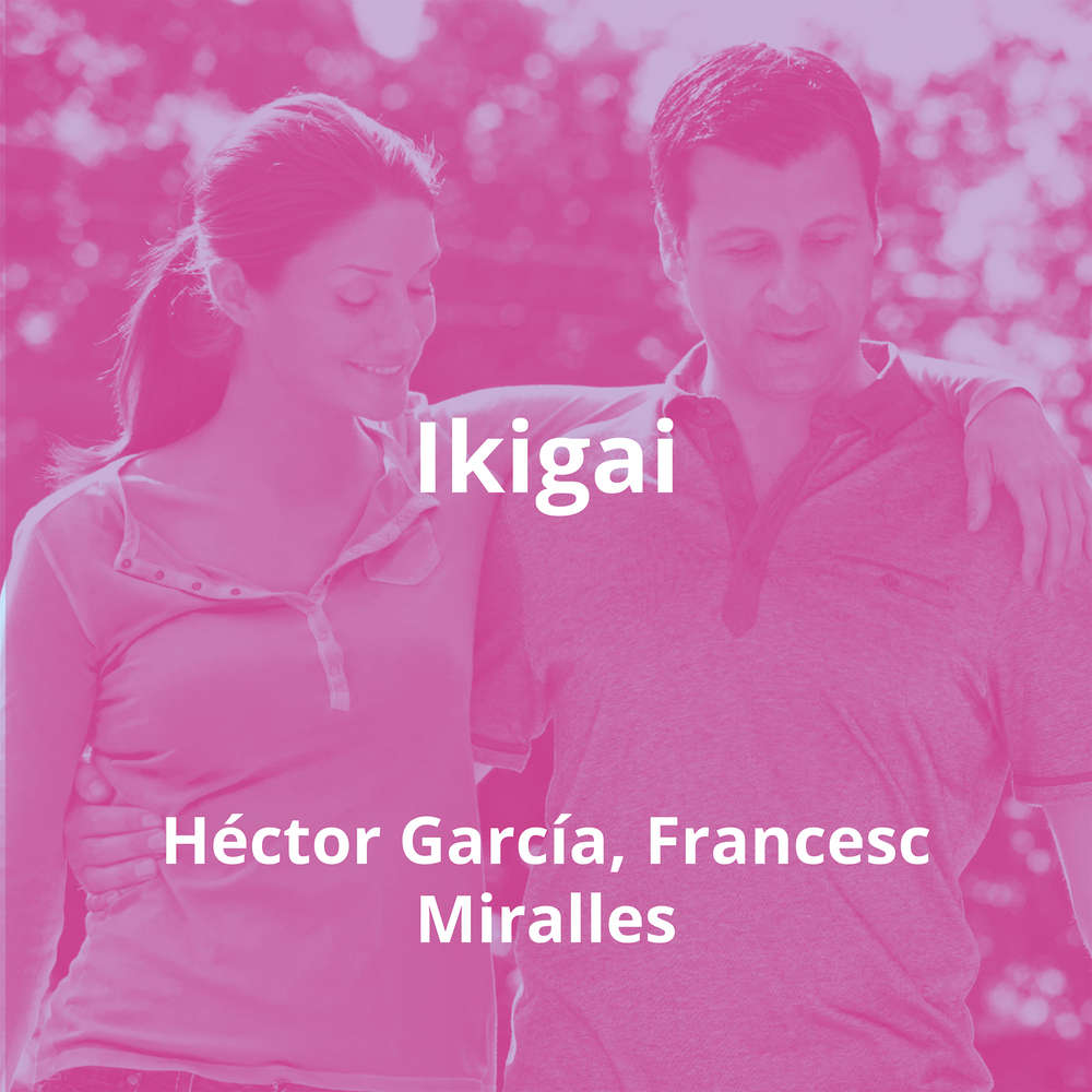 Ikigai by Héctor García, Francesc Miralles - Summary