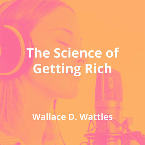 The Science of Getting Rich by Wallace D. Wattles - Summary