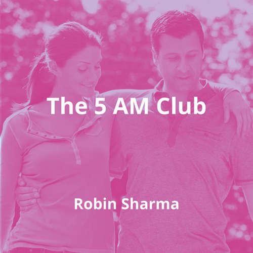 The 5 AM Club by Robin Sharma - Summary
