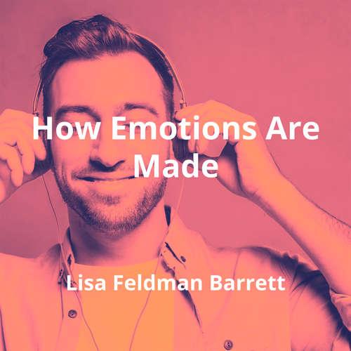How Emotions Are Made by Lisa Feldman Barrett - Summary
