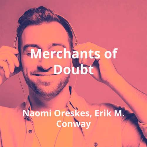 Merchants of Doubt by Naomi Oreskes, Erik M. Conway - Summary