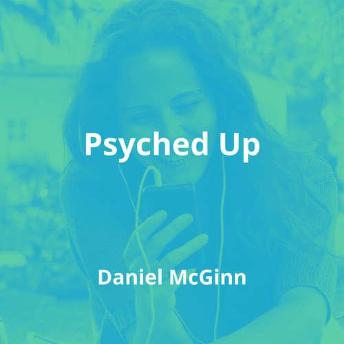 Psyched Up by Daniel McGinn - Summary