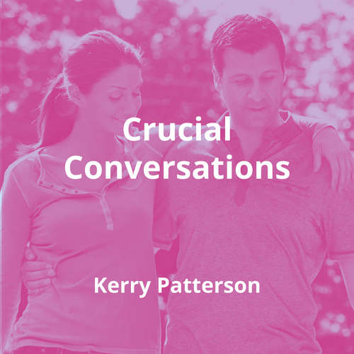 Crucial Conversations by Kerry Patterson - Summary