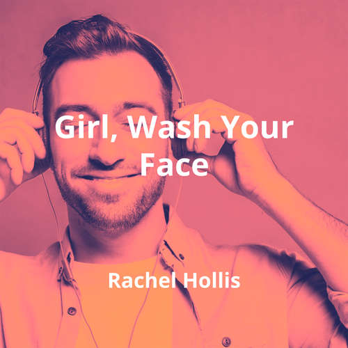 Girl, Wash Your Face by Rachel Hollis - Summary