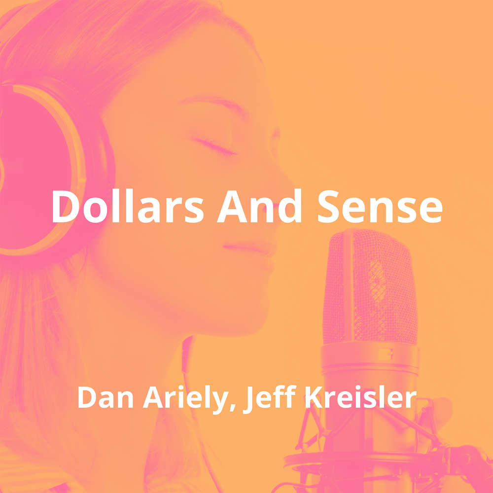 Dollars And Sense by Dan Ariely, Jeff Kreisler - Summary