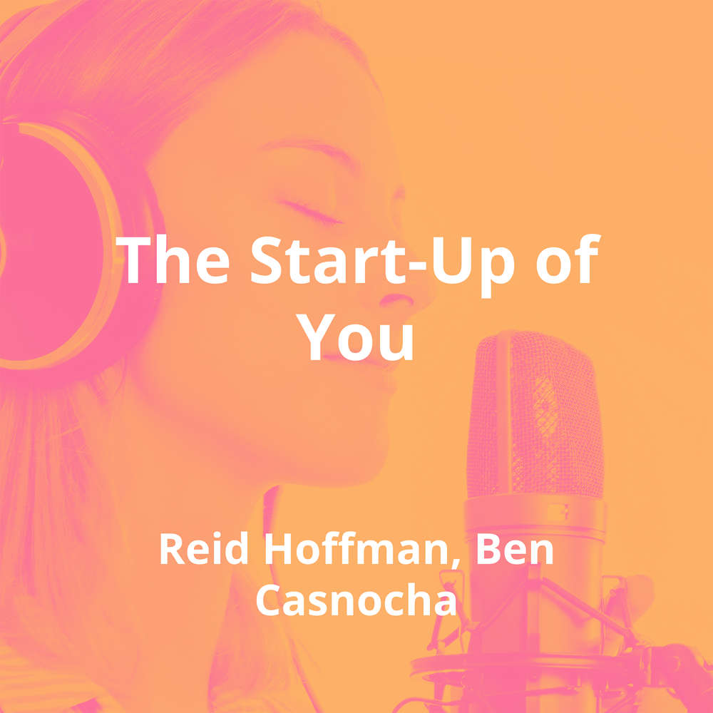 The Start-Up of You by Reid Hoffman, Ben Casnocha - Summary
