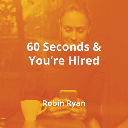 60 Seconds & You're Hired by Robin Ryan - Summary