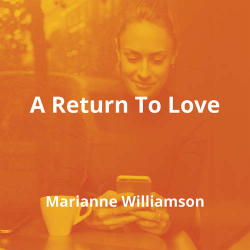 A Return To Love by Marianne Williamson - Summary