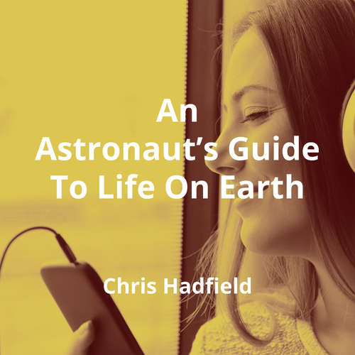An Astronaut's Guide To Life On Earth by Chris Hadfield - Summary