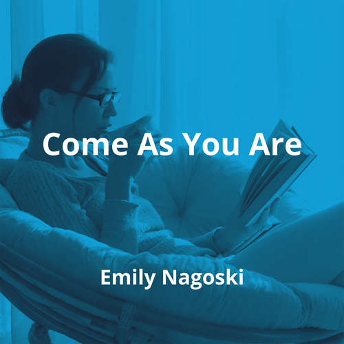 Come As You Are by Emily Nagoski - Summary