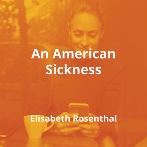 An American Sickness by Elisabeth Rosenthal - Summary