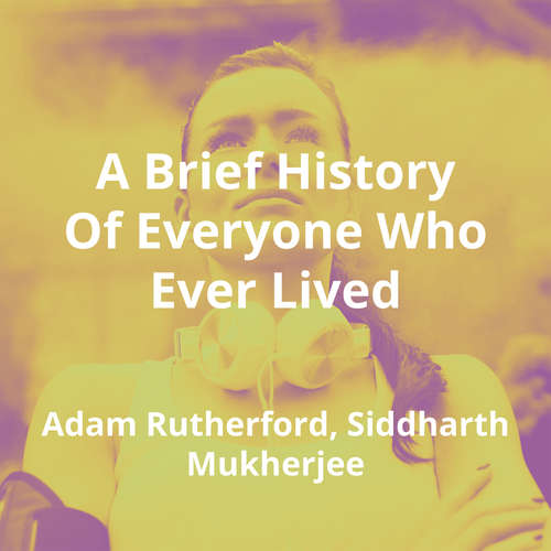 A Brief History Of Everyone Who Ever Lived by Adam Rutherford, Siddharth Mukherjee - Summary
