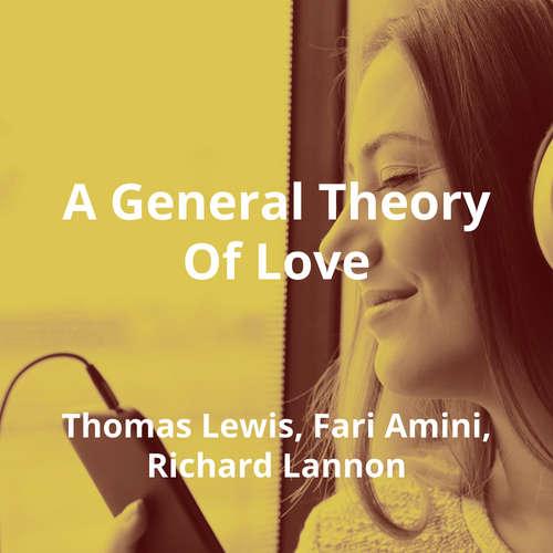 A General Theory Of Love by Thomas Lewis, Fari Amini, Richard Lannon - Summary