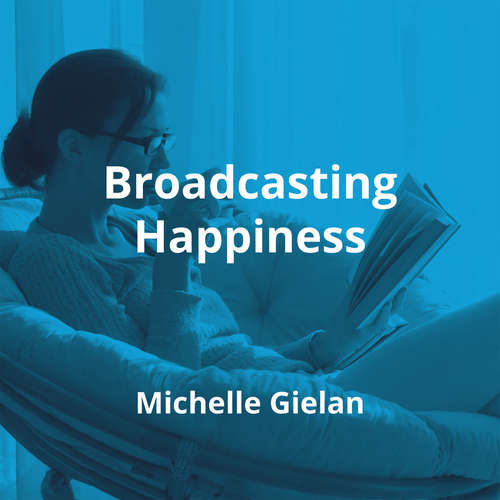Broadcasting Happiness by Michelle Gielan - Summary