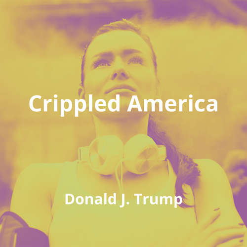 Crippled America by Donald J. Trump - Summary