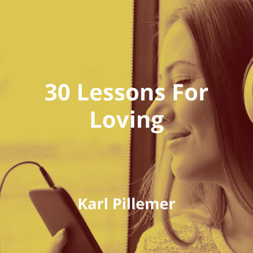 30 Lessons For Loving by Karl Pillemer - Summary