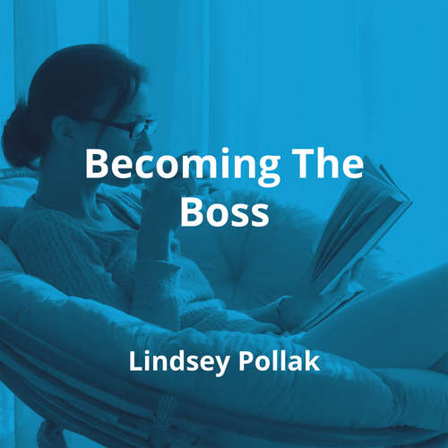 Becoming The Boss by Lindsey Pollak - Summary