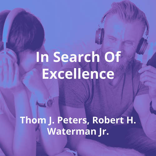 In Search Of Excellence by Thom J. Peters, Robert H. Waterman Jr. - Summary