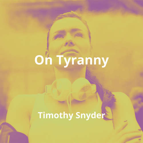 On Tyranny by Timothy Snyder - Summary